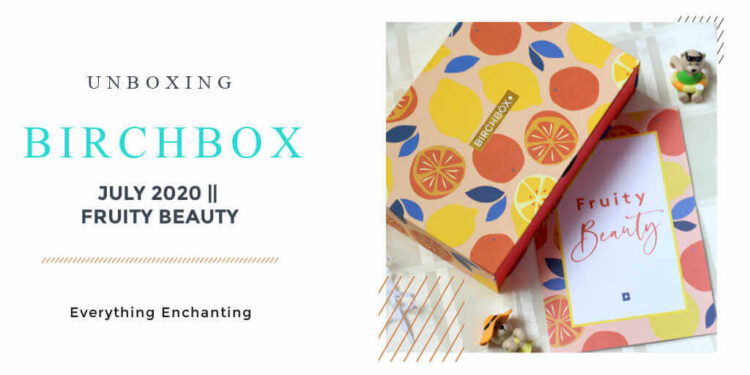 Birchbox July fruity beauty 2020 review, unboxing and my first impression