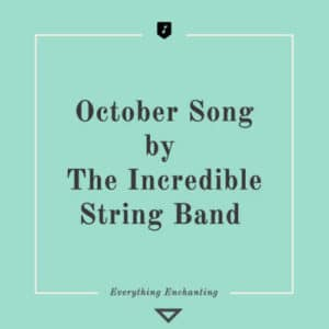 October Song by The Incredible String Band. 5 Beautiful Autumn (Fall-themed) Tracks to Listen to in 2020