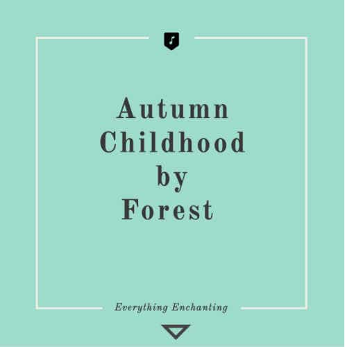 Autumn Childhood by Forest. 5 Beautiful Autumn (Fall-themed) Tracks to Listen to in 2020