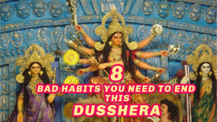 8 Bad Habits You Need to End This Dusshera
