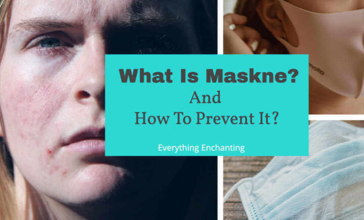 what is maskne and how to prevent mask acne with homemade remedies on everything enchanting