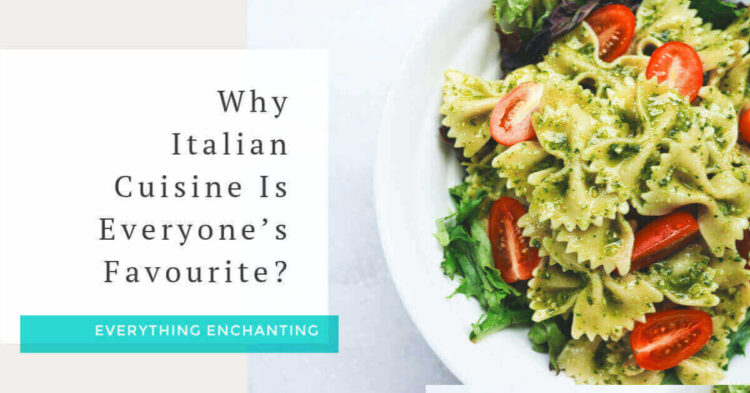 5 reasons why Italian cuisine is everyone's favourite