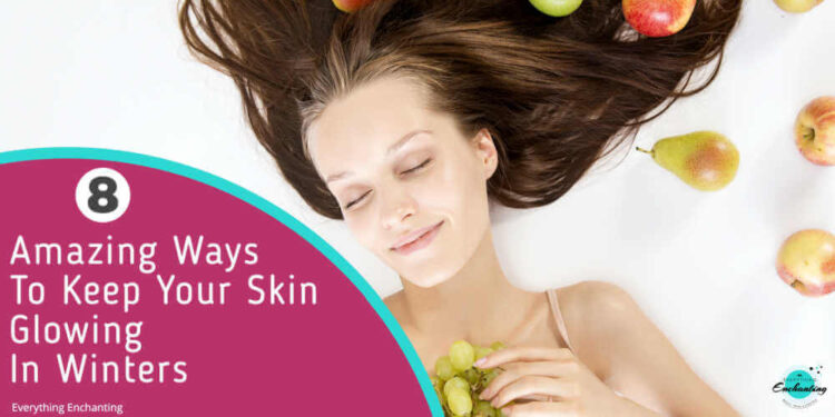8 amazing ways to keep your skin glowing in winters