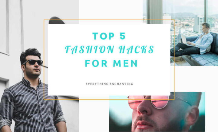 Top 5 fashion hacks for men