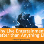Why Live Entertainment Is Better than Anything Else