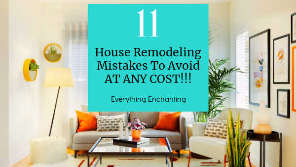 11 house remodeling mistakes to avoid at any cost