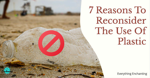 7 reasons to reconsider the use of plastic