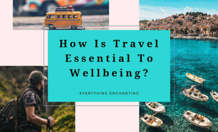 How is travel essential to wellbeing 12 benefits of traveling