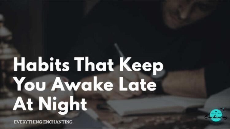 habits that keep you awake late at night