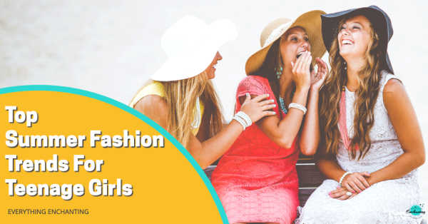 Top summer fashion trends for teenage girls