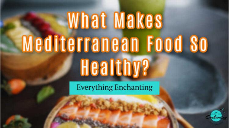 what makes Mediterranean food so healthy
