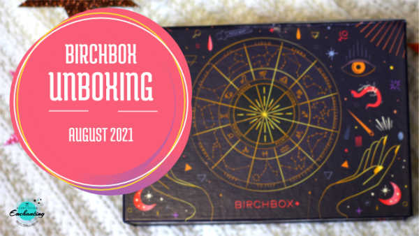 Birchbox August 2021 Cosmic Beauty unboxing and review