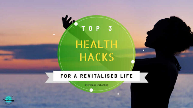 Top 3 health hacks for a revitalised life